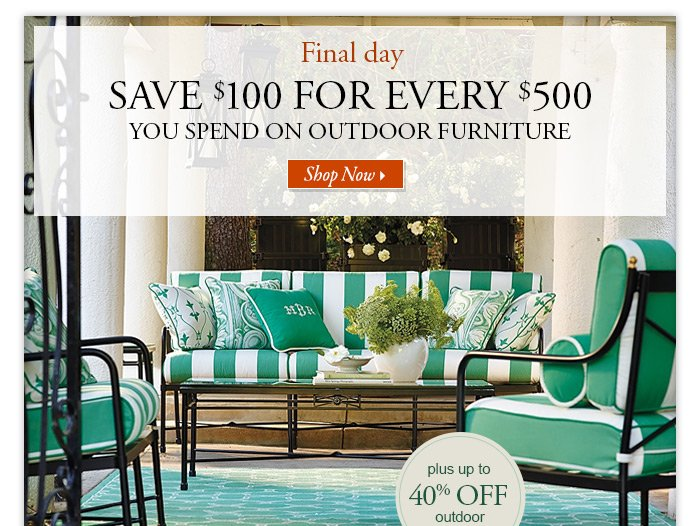 Frontgate Last chance Save $100 for every $500 you spend on outdoor furnitu