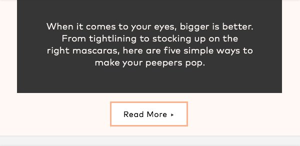 When it comes to your eyes, bigger is better. From tightlining to stocking up on the right mascaras, here are five simple ways to make your peepers pop. Read More>