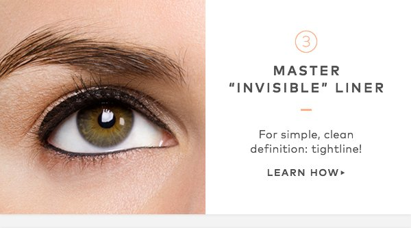 "Master ""invisible"" liner. For simple, clean definition, tightline! Learn How>"