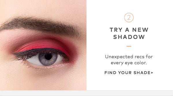 Try a new shadow. Unexpected recs for every eye color. Find your shade>