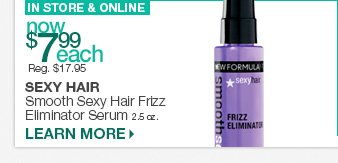 In Store & Online - Sexy Hair Smooth Sexy Hair Frizz Eliminator Serum 2.5 oz. Now $7.99 each - Reg. $17.95.
