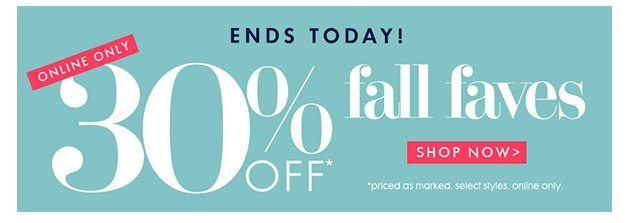 Ends today! 30% off fall faves