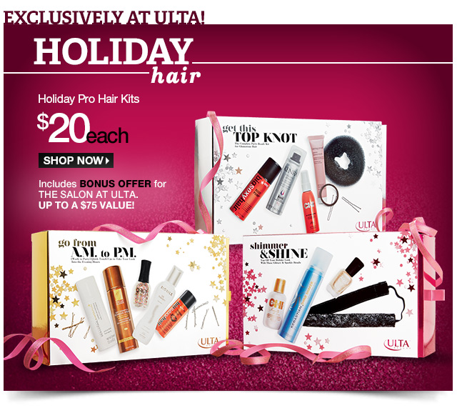 Holiday Pro Hair Kits $20 each - Shop Now! Includes BONUS OFFER for the Salon at ULTA. Up to A $75 Value!