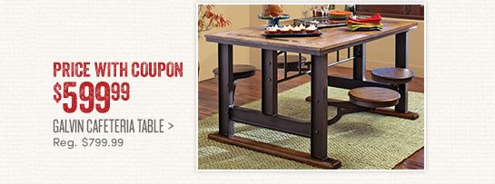 Galvin Cafeteria Table   $599.99 (with Coupon)