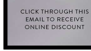 CLICK THROUGH THIS EMAIL TO RECEIVE ONLINE DISCOUNT