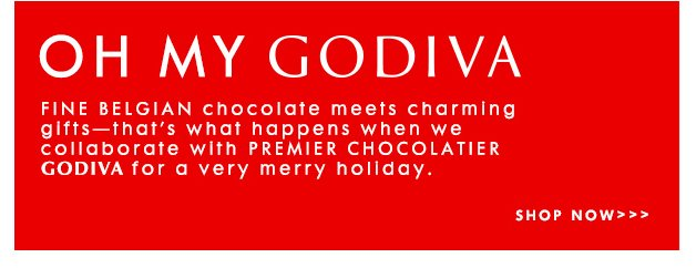 Oh my godiva. Fine Belgian chocolate meets charming gifts.