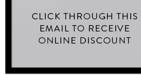 CLICK THROWGH THIS EMAIL TO RECEIVE ONLINE DISCOUNT
