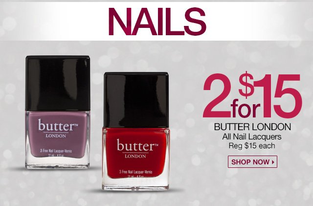 Nails - 2 for $15 Butter London - All Nail Lacquers - Reg. $15 each. Shop Now