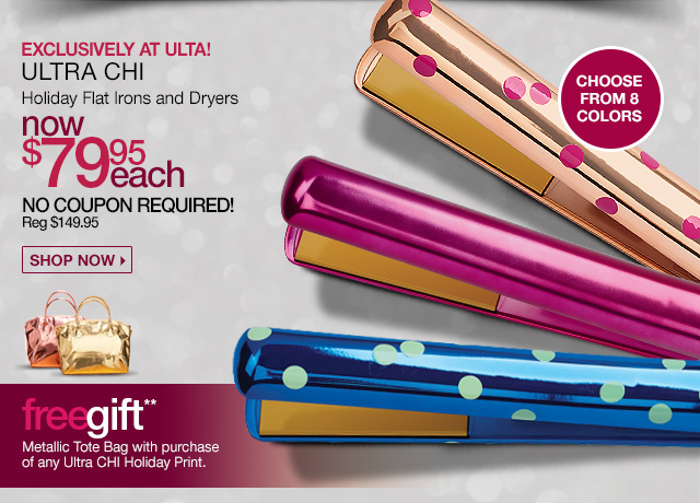 ULTRA CHI Holiday Flat Irons and Dryers Now $79.95 each, No coupon required! Reg. $149.95 - Shop Now. Free Gift** Metallic Tote Bag with purchase of any Ultra Chi Holiday Print