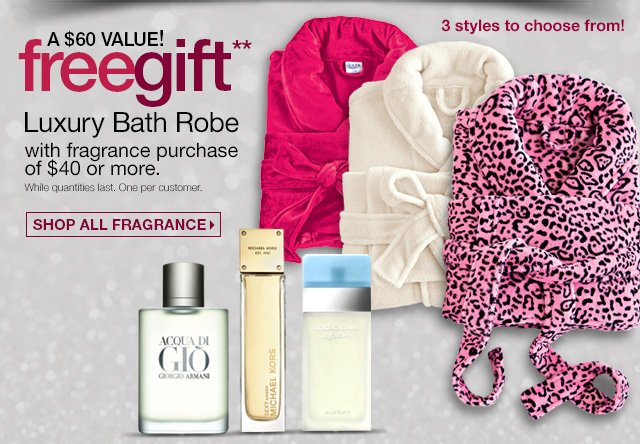 Free Gift** - Luxury Bath Robe with fragrance purchase of $50 or more. A $60 Value! While quantities last, One per customer. 3 styles to choose from. Shop all Fragrance