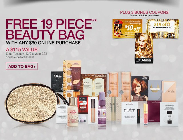 FREE 19 Piece Beauty Bag with any $60 online purchase - A $115 Value! Ends Tuesday, 12/2 at 2am CST or while quantities last. Add to Bag!