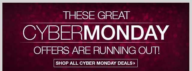 LAST CHANCE! OUR BIGGEST EVER CYBER MONDAY Online Only - Shop all Cyber Monday Deals