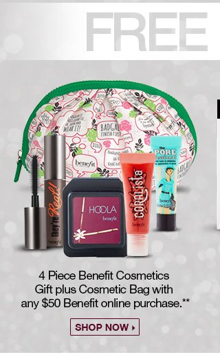 4 Piece Benefit Cosmetics Gift plus Cosmetic Bag with any $50 Benefit online purchase.** Shop Now
