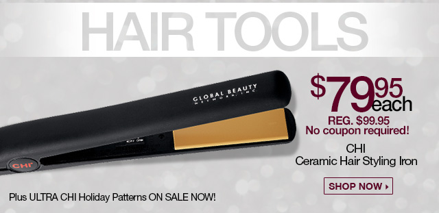 Hair Tools - $79.95 each - Reg. $99.95, No coupon required! CHI - Ceramic Hair Styling Iron - Shop Now. Plus ULTRA CHI Holiday Patterns ON SALE NOW!
