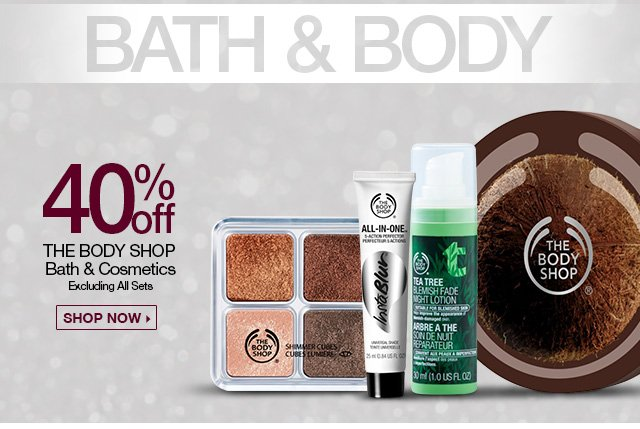 Bath and Body - 40 Percent Off, The Body Shop Bath and Cosmetics, Excluding all Sets - Shop Now