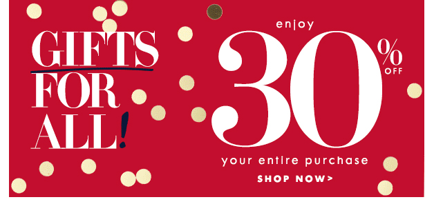 Gifts for all! Enjoy 30% OFF Your entire purchase SHOP NOW