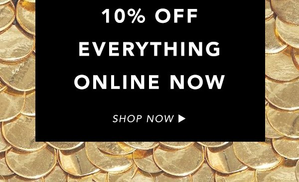 10% off everything online now