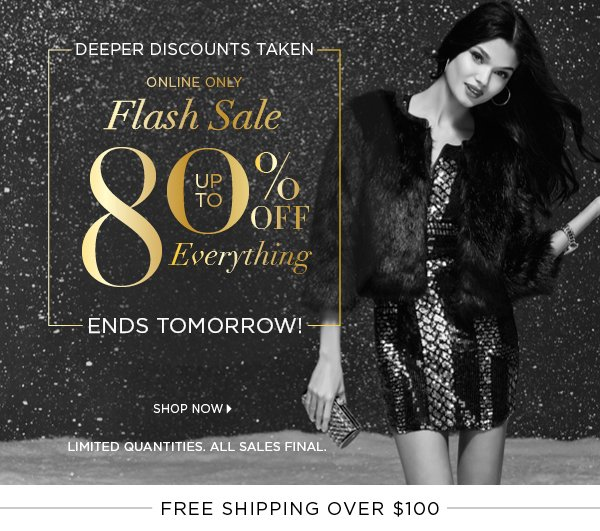 67d08bd91b2 Deeper Discounts Taken ONLINE ONLY FLASH SALE Up to 80% Off Everything ENDS  TOMORROW!