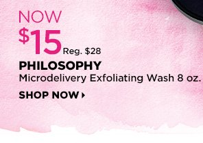 Philosophy Microdelivery Exfoliating Wash 8oz. Now $15, Reg. $28, Shop Now