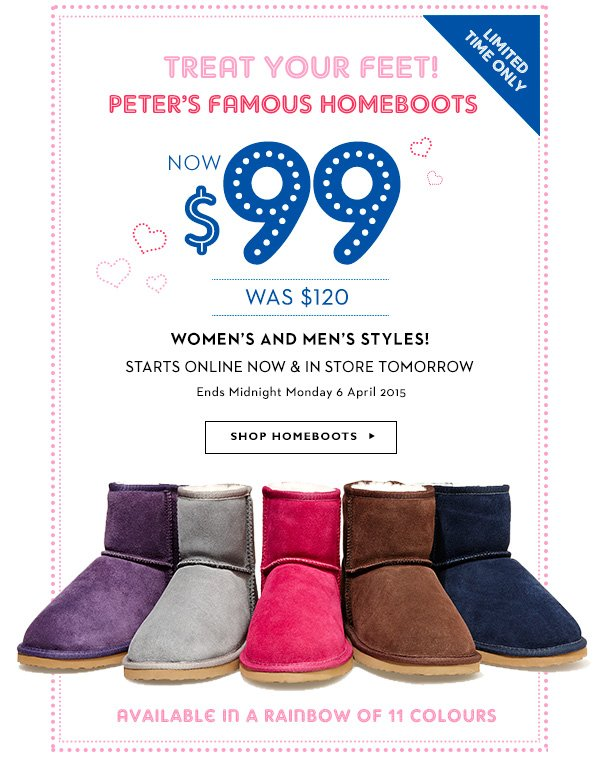 ba3837ccec Limited Time Only. Treat Your Feet! Peter s Famous Homeboots NOW  99 WAS   120.