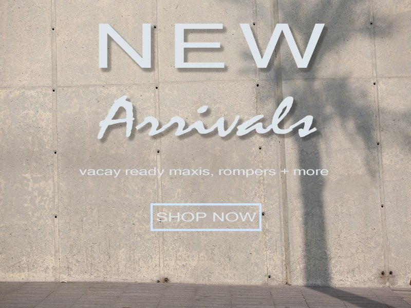 New Arrivals: vacay ready styles