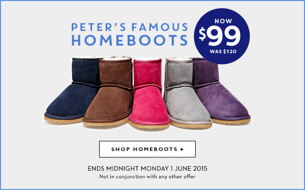 f0180e9572 Peter s Famous Homeboots NOW  99 WAS  120. SHOP HOMEBOOTS   Ends Midnight  Monday 1 June