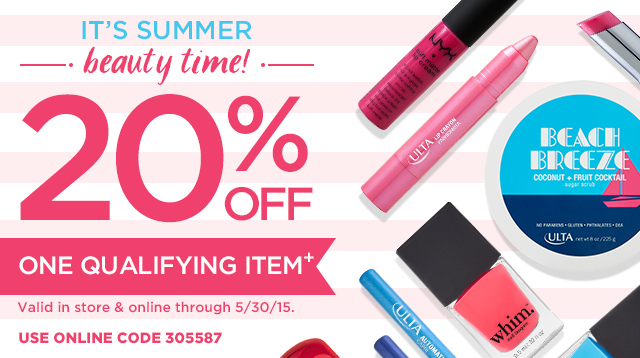 It's Summer Beauty Time! 20 Percent Off one Qualifying Item+ Valid in store and online through 5/30/15. Use Online Code 305587