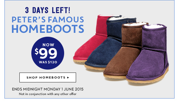 2ac71eb768 Peter s Famous Homeboots NOW  99 WAS  120. SHOP HOMEBOOTS   Ends