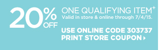 20 Percent Off One Qualifying Item+, Valid in store and online through 7/4/15. Use online code 303737, Print Store Coupon