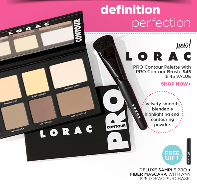 Lorac PRO Contour Palette with PRO Contour Brush $45, Shop Now/ Free Gift** Deluxe Sample Pro + Fiber Mascara with any $25 Lorac Purchase.