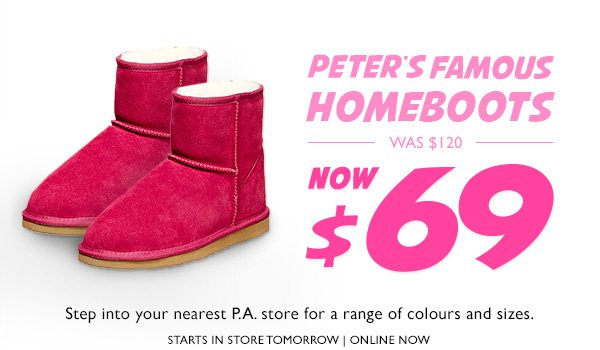 6a8d29e914 Peter s Famous Homeboots Was  120 NOW  69. Step into your nearest P.A.  store for a