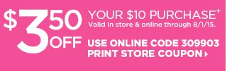 $3.50 off your $10 purchase+, Valid in store and online through 8-1-15. Use Online Code 309903.