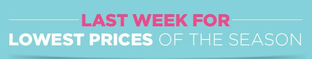 Last Week for Lowest Prices of the Season