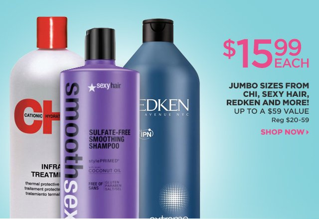 $15.99 Each Jumbo Sizes from CHI, Sexy Hair, Redken and More! Up to a $59 Value, Shop Now