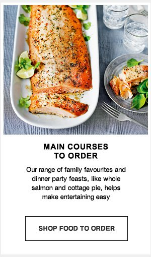 Main courses to order : Our range of family favourites and dinner party feasts, like wholesalmon and cottage pie, helps make entertaining easy
