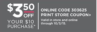 $3.50 Off your $10 purchase+, Valid in store and online through 10/3/15. Online code 303625. Print store Coupon.