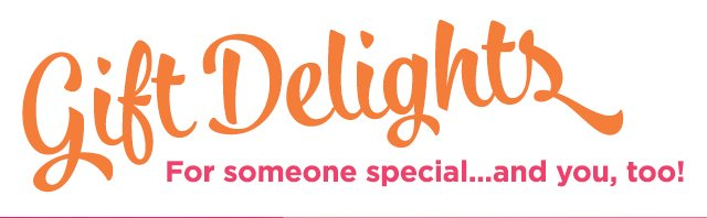 Gift Delights for someone Special... and you too!