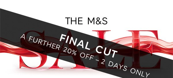 The M&S final cut a further 20% off - 2 days only