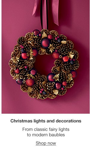 Christmas lights and decorations : From classic fairy lights to modern baubles