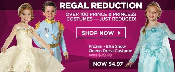 Regal Reduction: Over 100 prince and princess costumes - just reduced! Shop Now