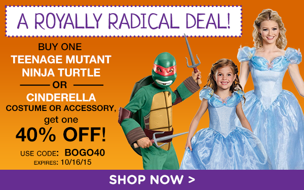 A Royally Radical Deal. Buy a Teenage Mutant Ninja Turtle or Cinderella Costume, get another one 40% off! use code: BOGO40