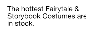 The hottest Fairytale & Storybook Costumes are still in stock.