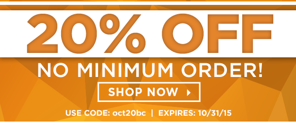 Shop now and get 20% off with no minimum order! Use code: oct20bc. Expires 10/31/15.