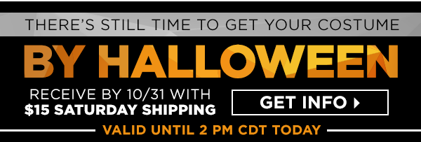 There's still time to get your costume by Halloween. Receive by 10/31 with $15 Saturday shipping. Get Info