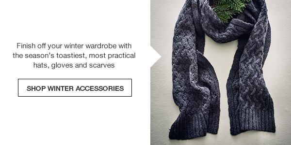 Finish off your winter wardrobe with the season's toastiest, most practical hat, gloves and scarves
