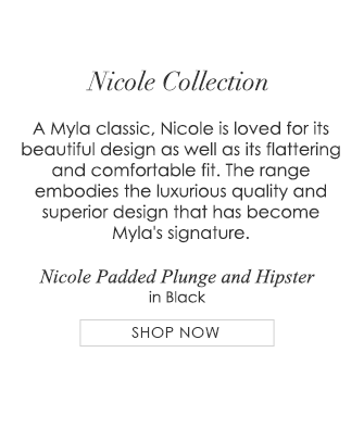 Nicole Collection - A Myla classic, Nicole is loved for its beautiful design as well as its flattering and comfortable fit. The range embodies the luxurious quality and superior design that has become Myla's signature.