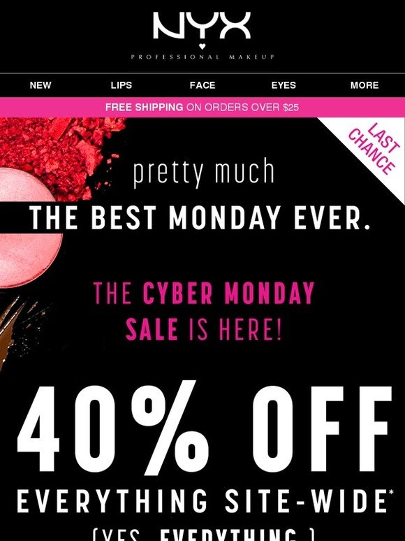 NYX Professional Makeup Online Cyber Monday Sale - Up to 7% Off you favorite Items. Babes, Please note that due to high volume, your order may incur a slight shipment delay. Babes, Please note that due to high volume, your order may incur a slight shipment delay. CYBER MONDAY SALE.