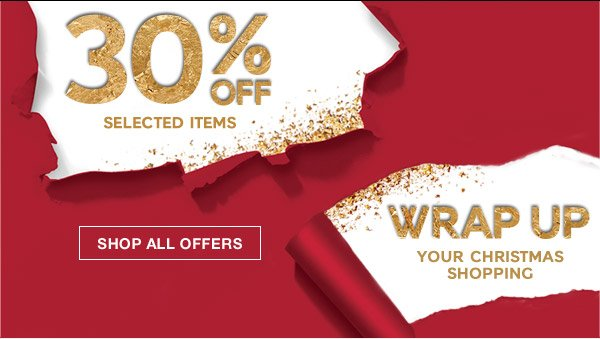 30% off selected items - wrap up your Christmas shopping