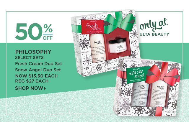 Philosophy | Select Sets 50 Percent Off, Fresh Cream Duo Set, Snow Angel Duo Set Now $13.50 Each