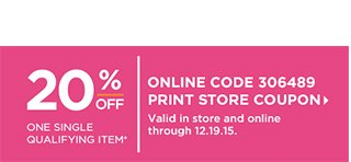 20 Percent Off One Single Qualifying Item+ | Valid in store and online through 12.19.15. Online Code 306489, Print Store Coupon